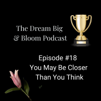 Episode #18: You May Be Closer Than You Think